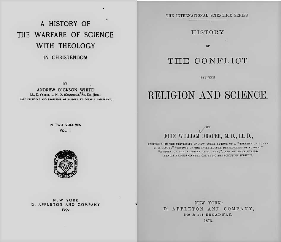 Andrew Dickson White, A History of the Warfare of Science with Theology in Christendom (1896) and John William Draper's History of the Conflict between Religion and Science (1875).
